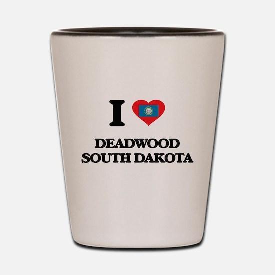 I love Deadwood South Dakota Shot Glass