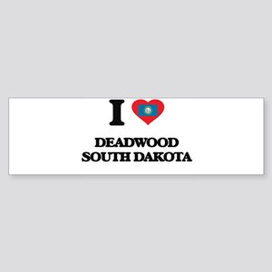I love Deadwood South Dakota Bumper Sticker
