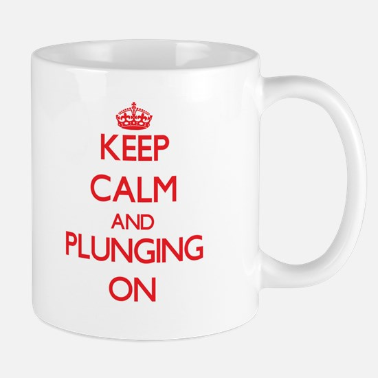 Keep Calm and Plunging ON Mugs