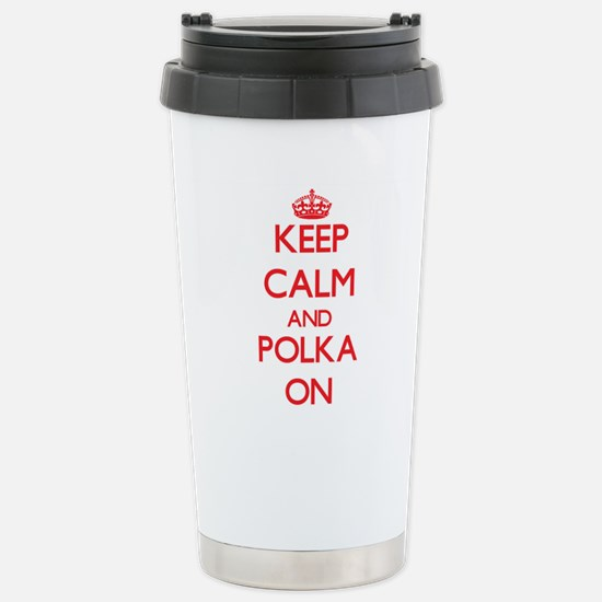 Keep Calm and Polka ON Stainless Steel Travel Mug