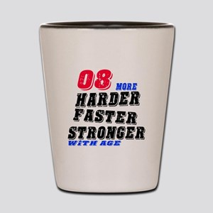 08 More Harder Faster Stronger With Age Shot Glass