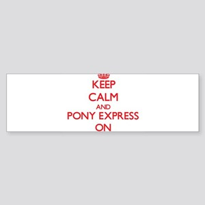 Keep Calm and Pony Express ON Bumper Sticker