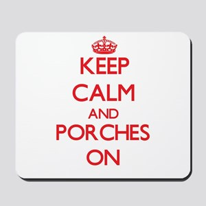 Keep Calm and Porches ON Mousepad