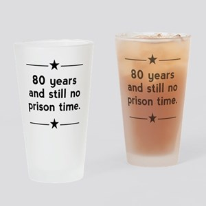 80 Years No Prison Time Drinking Glass