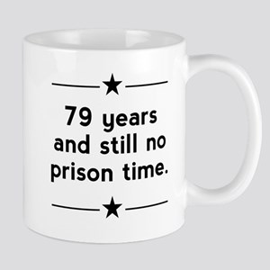 79 Years No Prison Time Mugs