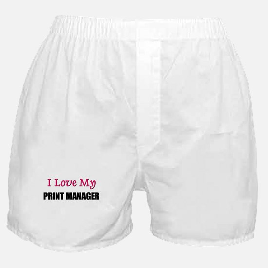 I Love My PRINT MANAGER Boxer Shorts