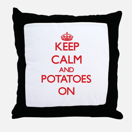 Keep Calm and Potatoes ON Throw Pillow