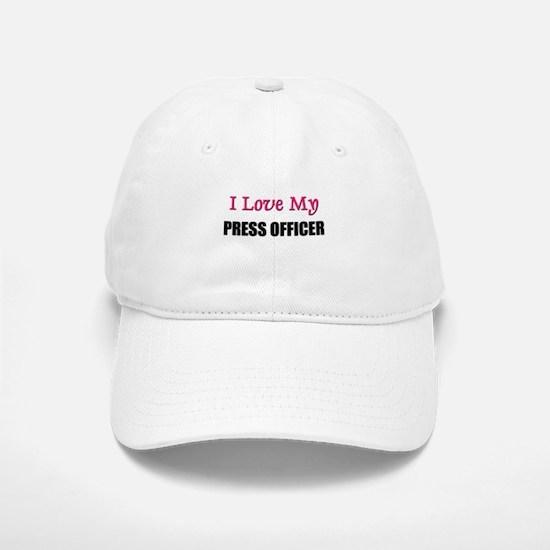 I Love My PRESS OFFICER Baseball Baseball Cap
