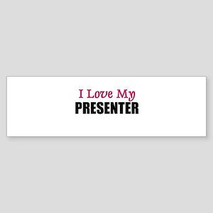 I Love My PRESENTER Bumper Sticker