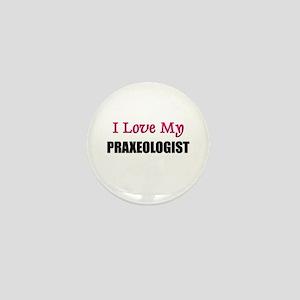 I Love My PRAXEOLOGIST Mini Button