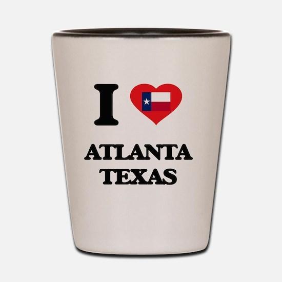 I love Atlanta Texas Shot Glass