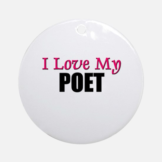 I Love My POET Ornament (Round)
