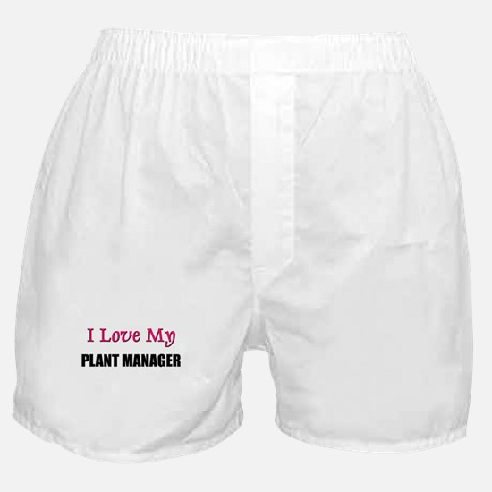 I Love My PLANT MANAGER Boxer Shorts