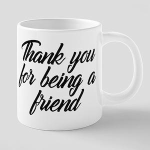 Thank You For Being a Frien 20 oz Ceramic Mega Mug