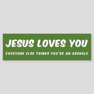 JESUS LOVES YOU. EVERYONE ELSE THIN Bumper Sticker