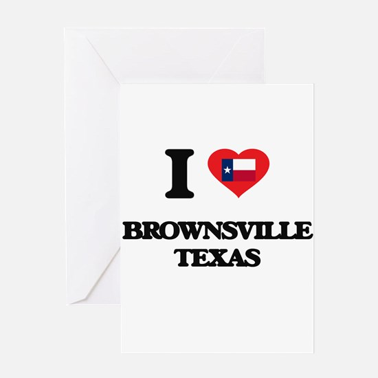 I love Brownsville Texas Greeting Cards