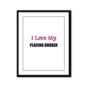 I Love My PLACING BROKER Framed Panel Print