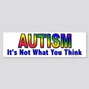 AUTISM: It's Not What You Think Bumper Sticker