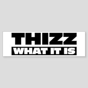 Thizz What it is Bumper Sticker