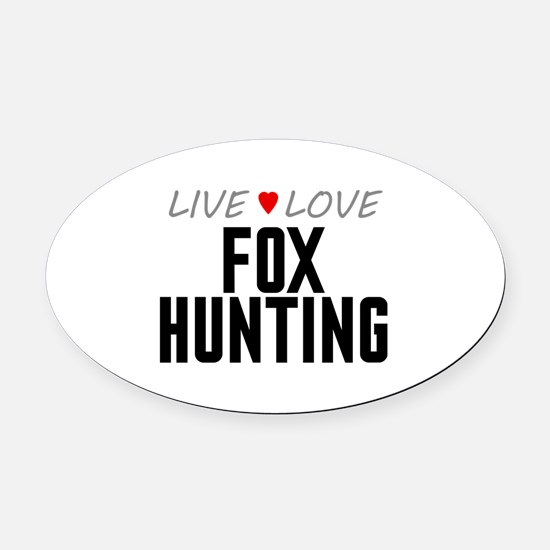 Live Love Fox Hunting Oval Car Magnet