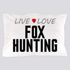 Live Love Fox Hunting Pillow Case