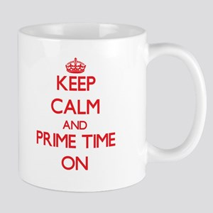 Keep Calm and Prime Time ON Mugs