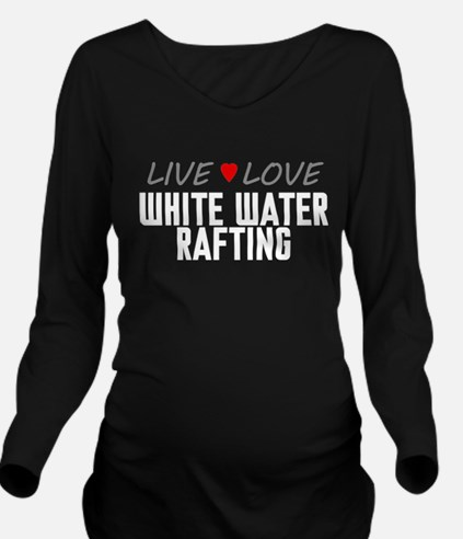 Live Love White Water Rafting Long Sleeve Maternit
