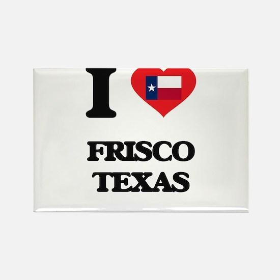 I love Frisco Texas Magnets
