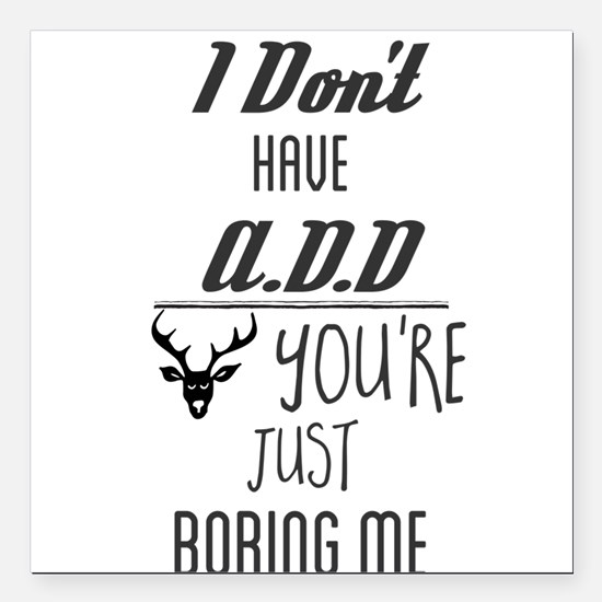 """I Don't Have A.D.D. You' Square Car Magnet 3"""" x 3"""""""