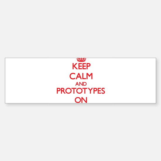 Keep Calm and Prototypes ON Bumper Bumper Bumper Sticker