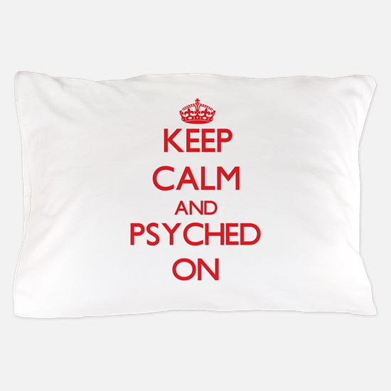 Keep Calm and Psyched ON Pillow Case