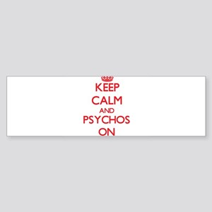 Keep Calm and Psychos ON Bumper Sticker