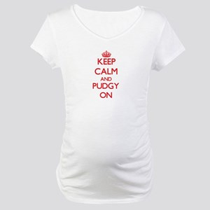 Keep Calm and Pudgy ON Maternity T-Shirt