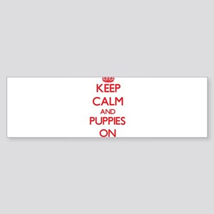 Keep Calm and Puppies ON Bumper Sticker