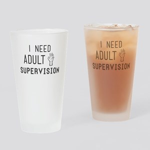 I need adult supervision Drinking Glass