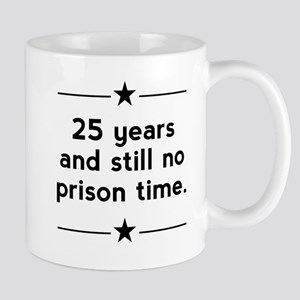 25 Years No Prison Time Mugs