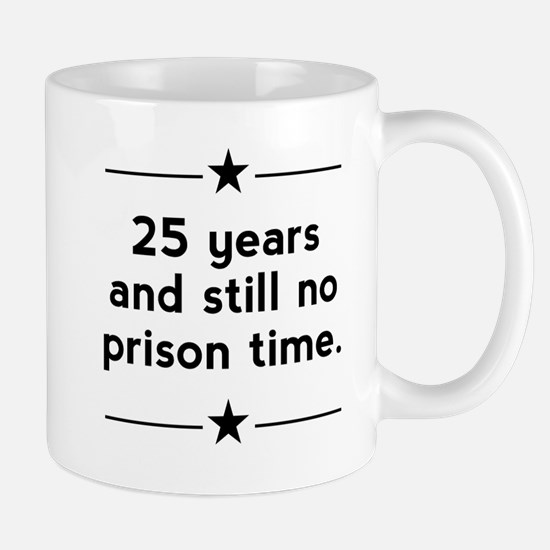 25 Years No Prison Time Mugs