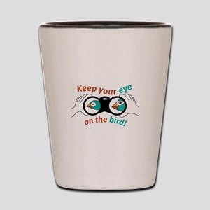 Eye on the bird Shot Glass