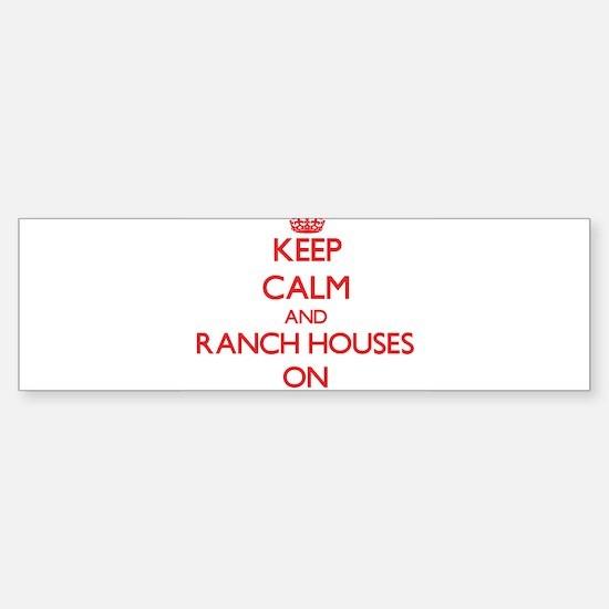 Keep Calm and Ranch Houses ON Bumper Bumper Bumper Sticker