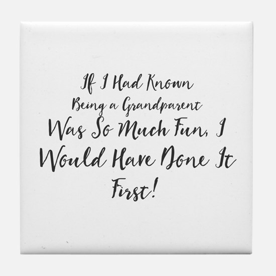 If I Had Known Being a Grandparent Wa Tile Coaster