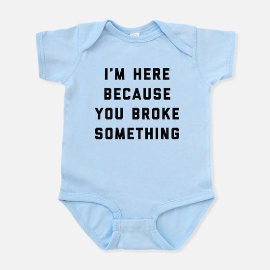 I'm Here Because You Broke Som Baby Light Bodysuit