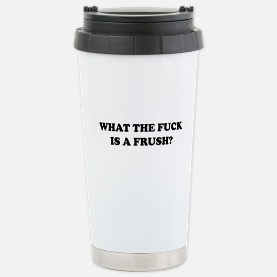 What The Fuck Is A Frush? Mugs