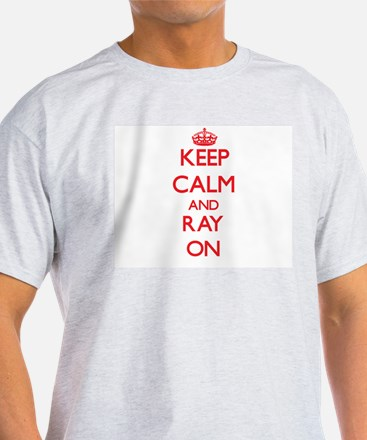 Keep Calm and Ray ON T-Shirt