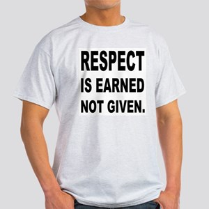 respect is earned not given. Light T-Shirt