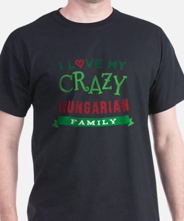 I Love My Crazy Hungarian Family T-Shirt