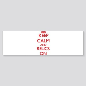 Keep Calm and Relics ON Bumper Sticker
