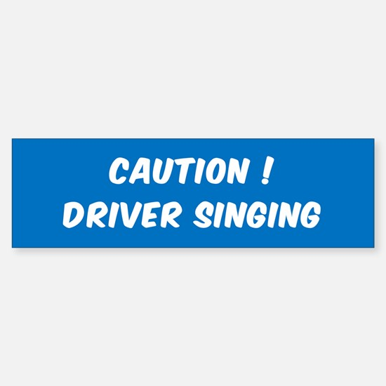 CAUTION DRIVER SINGING BUMPER STICK Bumper Bumper Bumper Sticker