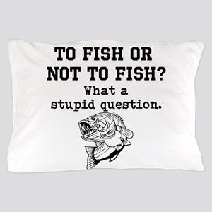 To Fish Or Not To Fish Pillow Case