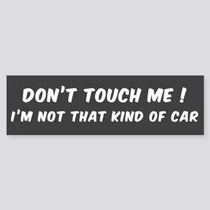 DON'T TOUCH ME! I'M NOT THAT KIND O Bumper Sticker