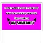 I Am Somebody Yard Sign
